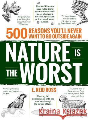 Nature Is the Worst: 500 Reasons You'll Never Want to Go Outside Again E. Reid Ross 9781440599071 Adams Media Corporation - książka