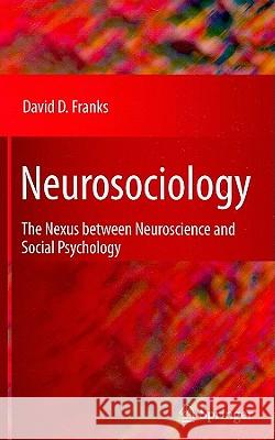 Neurosociology: The Nexus Between Neuroscience and Social Psychology David D. Franks 9781441955302 Springer - książka