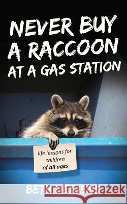 Never Buy a Raccoon at a Gas Station: Life Lessons for Children of All Ages Beth Detjens William Quirk 9780578443270 Beth Detjens, Author - książka