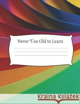 Never Too Old to Learn: Quad Ruled Grid Paper Notebook 100 Sheets Large 8.5 x 11 Neon Uniquely You Notebooks 9781076447623 Independently Published - książka