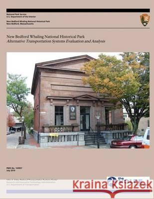 New Bedford Whaling National Historical Park: Alternative Transportation Systems Evaluation and Analysis U. S. Department Nationa 9781493765775 Createspace - książka
