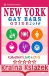 New York Gay Bars 2018: Bars, Nightclubs, Music Venues and Adult Entertainment in NYC (Gay City Guide 2018) Peter S. Bourjaily 9781545160091 Createspace Independent Publishing Platform