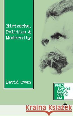 Nietzsche, Politics and Modernity David Owen 9780803977662 SAGE PUBLICATIONS LTD - książka