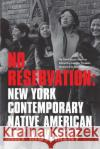 No Reservation: New York Contemporary Native American Art Movement David Bunn Martine 9780989856546 Amerinda Inc.