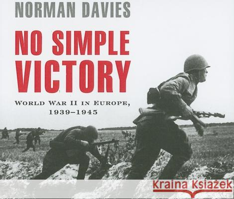 No Simple Victory: World War II in Europe, 1939-1945 - audiobook Norman Davies Simon Vance 9781400104680 Tantor Media - książka