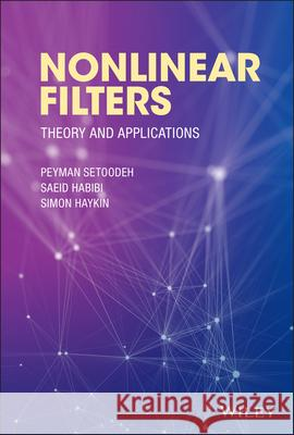 Nonlinear Filters: Theory and Applications Peyman Setoodeh Saeid Habibi Simon Haykin 9781118835814 Wiley - ksi��ka