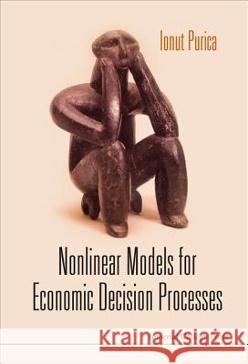 Nonlinear Models for Economic Decision Processes Ionut Purica 9781848164277 Imperial College Press - książka
