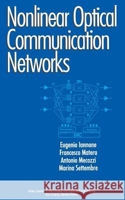 Nonlinear Optical Communication Networks Eugenio Iannone Francesco Matera Antonio Mecozzi 9780471152705 Wiley-Interscience - książka