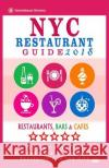 NYC Restaurant Guide 2018: Best Rated Restaurants in NYC - 500 Restaurants, Bars and Cafes Recommended for Visitors, 2018 Robert a. Davidson 9781545160398 Createspace Independent Publishing Platform
