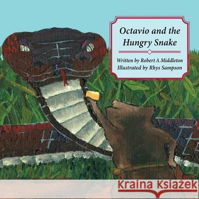 Octavio and the Hungry Snake Robert a. Middleton Rhys Sampson 9781612252070 Mirror Publishing - książka