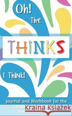 Oh! the Thinks I Think!: Journal and Workbook for the Children's Book Writer Eve Heidi Bine-Stock 9780983149972 E & E Publishing - książka