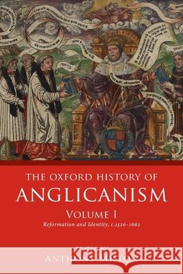 The Oxford History of Anglicanism, Volume I: Reformation and Identity C.1520-1662