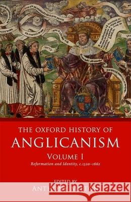 The Oxford History of Anglicanism, Volume 1: Reformation and Identity C.1520-1662