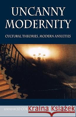 Uncanny Modernity: Cultural Theories, Modern Anxieties