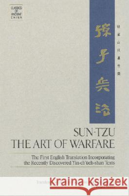 The Sun-Tzu - the Art of Warfare : The First English Translation Incorporating the Recently Discovered Yin-Ch'Eueh-Shan Texts / Tr. [from Chinese] by Roger T.Ames.