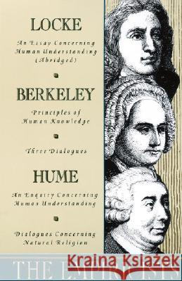 The Empiricists: Locke: Concerning Human Understanding; Berkeley: Principles of Human Knowledge & 3 Dialogues; Hume: Concerning Human U