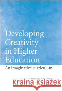 Developing Creativity in Higher Education: The Imaginative Curriculum