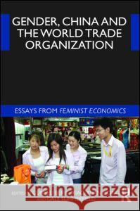 Gender, China and the World Trade Organization : Essays from Feminist Economics