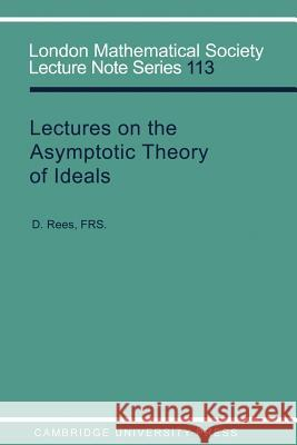 Lectures on the Asymptotic Theory of Ideals