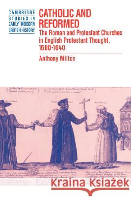 Catholic and Reformed : The Roman and Protestant Churches in English Protestant Thought, 1600-1640