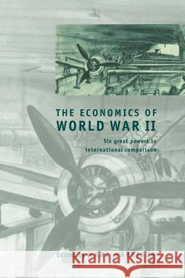 The Economics of World War II : Six Great Powers in International Comparison