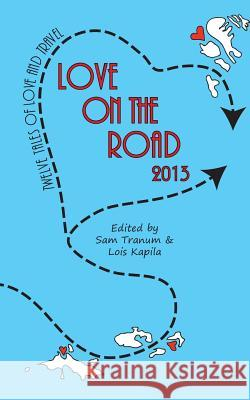 Love on the Road 2013: Twelve Tales of Love and Travel