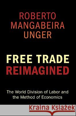 Free Trade Reimagined : The World Division of Labor and the Method of Economics