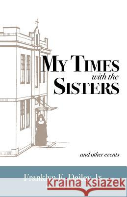 My Times with the Sisters: And Other Events