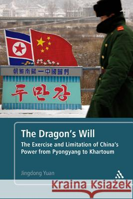 The Dragon's Will: The Exercise and Limitation of China's Power from Pyongyang to Khartoum
