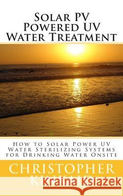 Solar Pv Powered UV Water Treatment: How to Solar Power UV Water Sterilizing Systems for Drinking Water Onsite