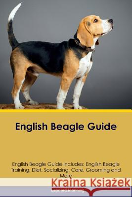 English Beagle Guide English Beagle Guide Includes: English Beagle Training, Diet, Socializing, Care, Grooming, Breeding and More