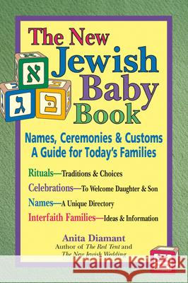 The New Jewish Baby Book : Names Ceremonies and Customs a Guide for Todays Families