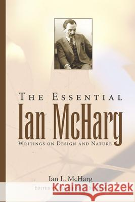 The Essential Ian McHarg : Writings on Design and Nature