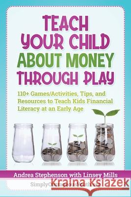 Teach Your Child About Money Through Play: 110+ Games/Activities, Tips, and Resources to Teach Kids Financial Literacy at an Early Age