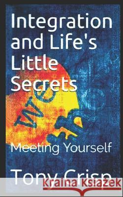 Integration and Life's Little Secrets: Meeting Yourself