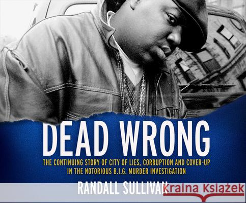 Dead Wrong: The Continuing Story of City of Lies, Corruption and Cover-Up in the Notorious Big Murder Investigation - audiobook