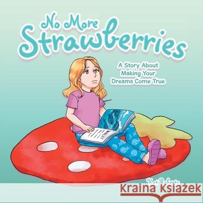 No More Strawberries: A Story About Making Your Dreams Come True