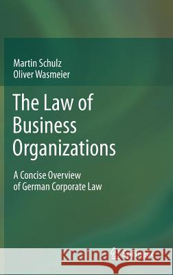 The Law of Business Organizations : A Concise Overview of German Corporate Law