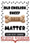 Old English Sheep Diets Matter: Recipe Dog Treat Book, Blank Recipe Cookbook, 7 X 10, 100 Blank Recipe Pages Dartan Creations 9781544855646 Createspace Independent Publishing Platform