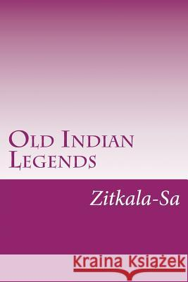 Old Indian Legends Zitkala-Sa 9781502440617 Createspace - książka