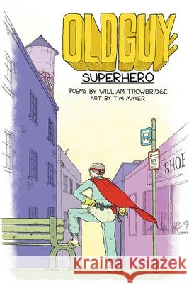 Oldguy: Superhero William Trowbridge Tim Mayer 9781597097413 Red Hen Press - książka