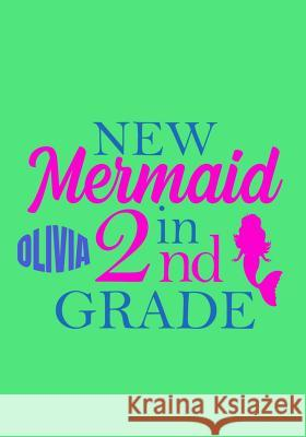 Olivia New Mermaid in 2nd Grade: Primary School Notebook for Girls Named Olivia- 2nd Grade Notebook or Journal- For Back to School or First Day of Sch Get Schooled Notebooks 9781082259395 Independently Published - książka