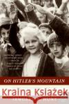On Hitlers Mountain: Overcoming the Legacy of a Nazi Childhood