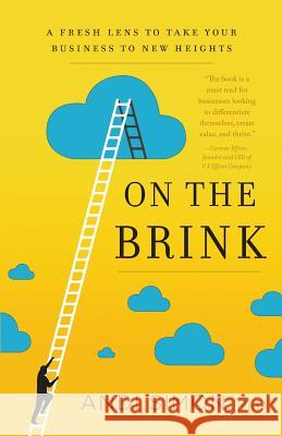 On the Brink: A Fresh Lens to Take Your Business to New Heights Andi Simon 9781626342804 Greenleaf Book Group Press - książka