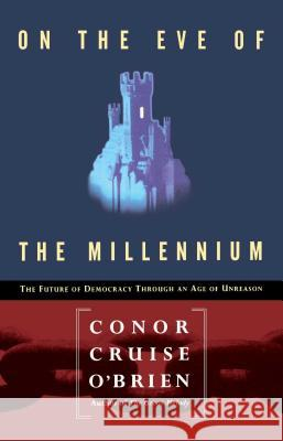 On the Eve of the Millenium: The Future of Democracy Through an Age of Unreason Conor Cruise O'Brien 9780028740942 Free Press - książka