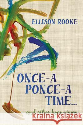 Once-A Ponce-A Time... and Other Bean-Isms Ellison Rooke 9780997154979 Trillium Memory Books - książka