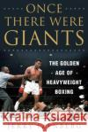 Once There Were Giants: The Golden Age of Heavyweight Boxing Jerry Izenberg 9781510714748 Skyhorse Publishing
