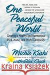 One Peaceful World: Creating a Healthy and Harmonious Mind, Home, and World Community Michio Kushi Alex Jack 9780757004407 Square One Publishers