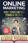 Online Marketing: How I Turned 0$ Into 7294$ in 13 Days (+2 Books Bonus: The 9 Deadly Mistakes - The Ultimate Mind-Set) - Scale Up Your Riley Reive 9781542304283 Createspace Independent Publishing Platform