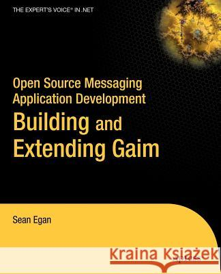 Open Source Messaging Application Development: Building and Extending Gaim Sean Egan 9781590594674 Apress - książka